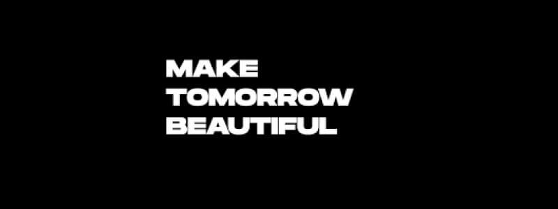 Make tomorrow beautful