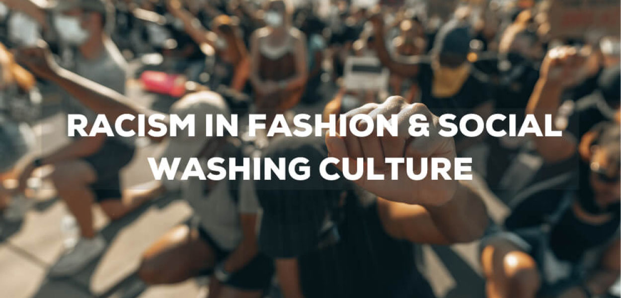 Racism in Fashion and Social Washing Culture - What's Often Behind the Beautiful Speeches
